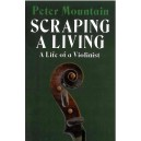 Scraping a Living - A Life of a Violinist by Peter Mountain