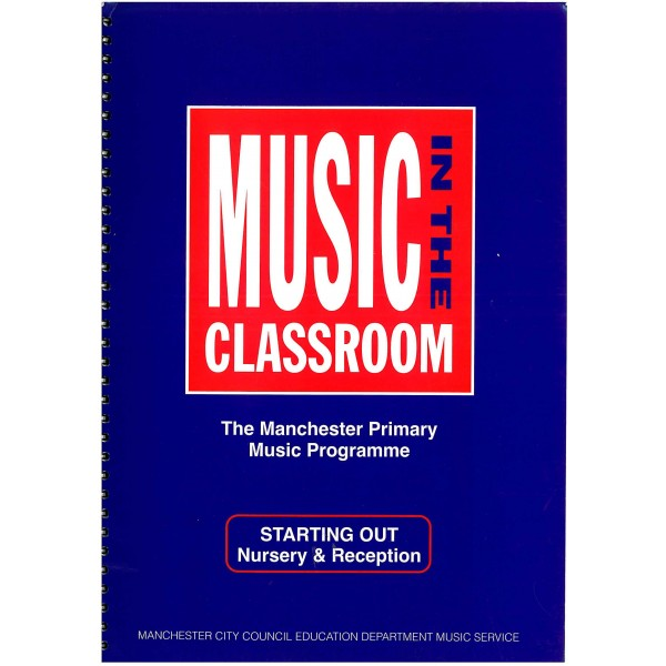 Music In The Classroom (The Manchester Primary Music Programme) Starting Out-Nursery and Reception.