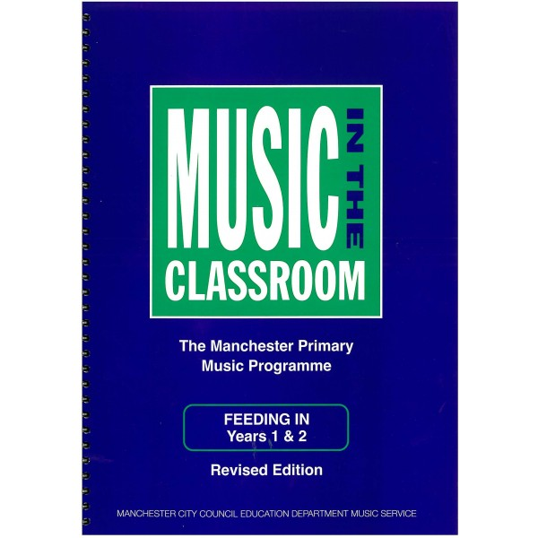 Music In The Classroom (The Manchester Primary Music Programme) Feeding In-Years 1 and 2