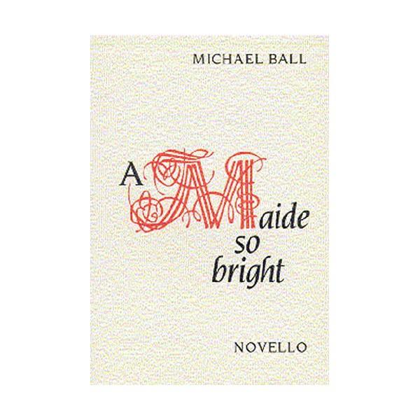 Ball: A Maide So Bright - Ball, Michael (Artist)