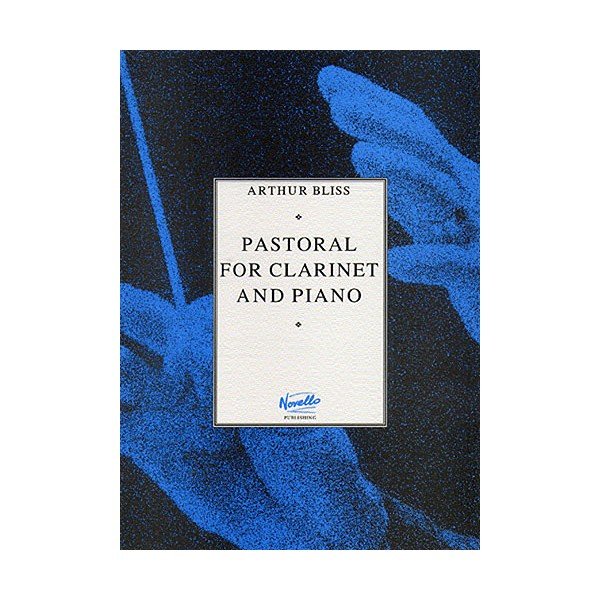 Arthur Bliss: Pastoral for Clarinet and Piano - Bliss, Arthur (Artist)