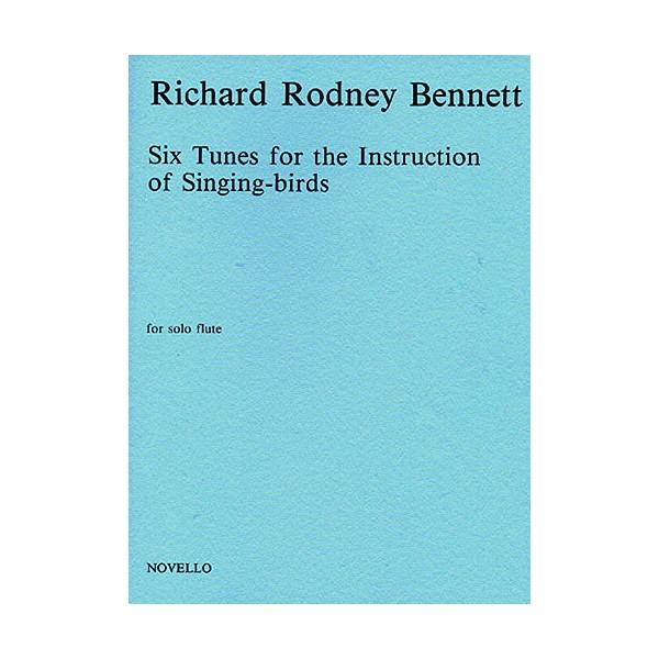Richard Rodney Bennett: Six Tunes For The Instruction Of Singing-Birds For Solo Flute - Bennett, Richard Rodney (Composer)