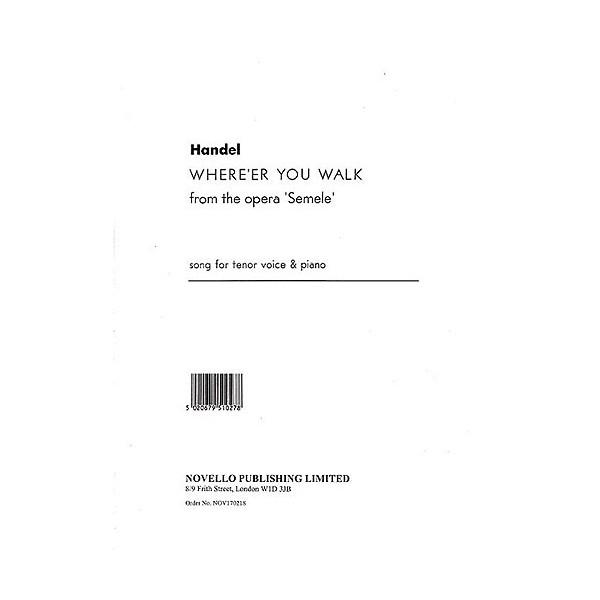 Handel: Whereer You Walk From The Opera Semele - Handel, George Frideric (Composer)