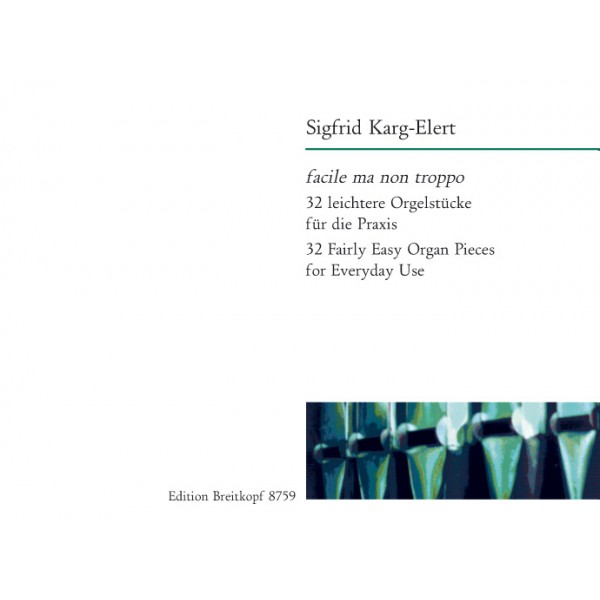 Karg-Elert: Facile ma non troppo 32 Fairly Easy Organ Pieces for Everyday Use