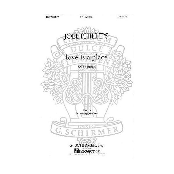 Joel Phillips: Love Is A Place (SATB) - Phillips, Joel (Composer)
