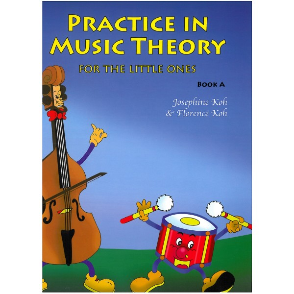 Koh, Josephine - Practice in Music Theory for the Little Ones, Book A