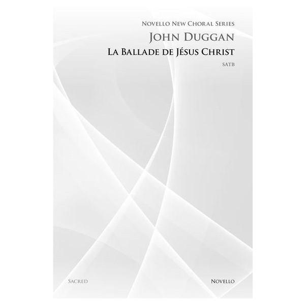 John Duggan: La Ballade De Jesus Christ (Novello New Choral Series) - Duggan, John (Composer)