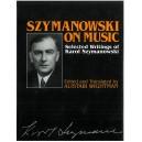 Szymanowski on Music, Selected Writings of Karol Szymanowski