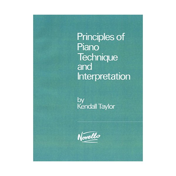 Principles Of Piano Technique And Interpretation - Taylor, Kendall (Author)