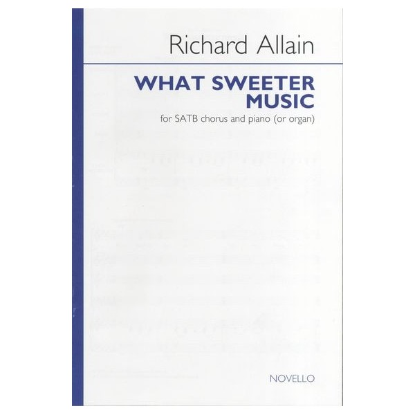 Richard Allain: What Sweeter Music for SATB Chorus and Piano (or Organ)