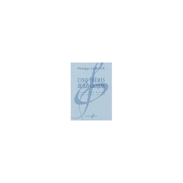 Leroux, Philippe - Cinq poemes de Jean Grosjean