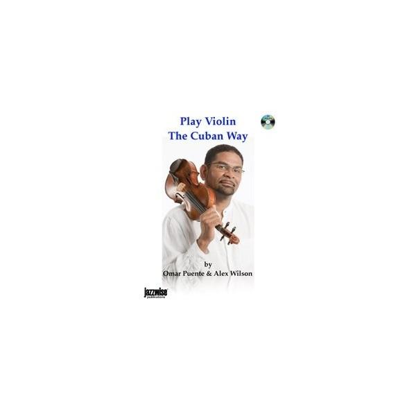 Puente, Omar and Wilson, Alex - Play Violin The Cuban Way
