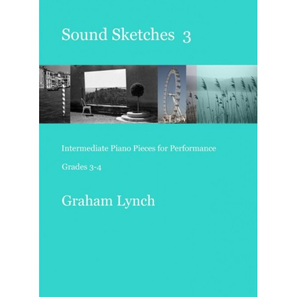 Sound Sketches 3 Intermediate Piano Pieces for Performance Grades 3-4 by Graham Lynch