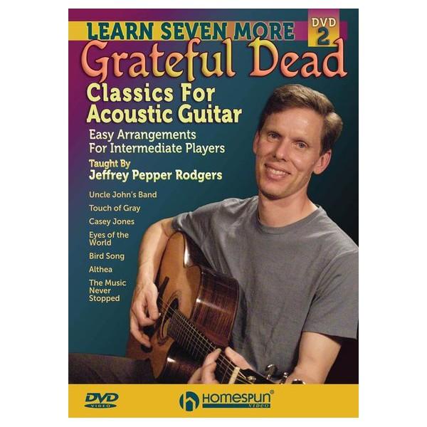 Jeffrey Pepper Rodgers: Learn Seven More Grateful Dead Classics For Acoustic Guitar - Grateful Dead (Artist)