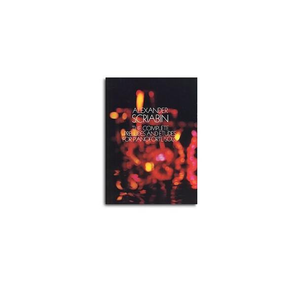 Alexander Scriabin: Complete Preludes And Etudes For Pianoforte Solo - Scriabin, Alexander (Artist)