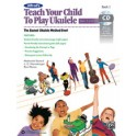 Teach Your Child to Play Ukulele, Book One