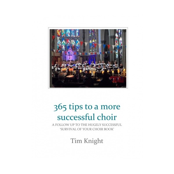 Knight, Tim - 365 Tips to a More Successful Choir