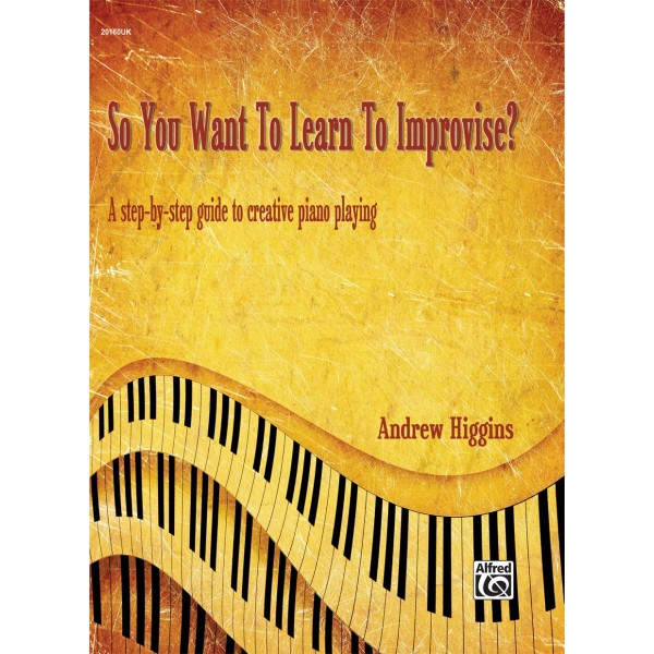 Higgins, Andrew - So You Want to Learn to Improvise?