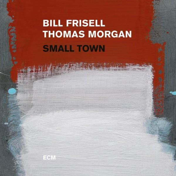 Bill Frisell Thomas Morgan - Small Town (LP & Download Card)