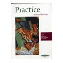 Fischer, Simon - Practice  250 step-by-step practice methods for the violin