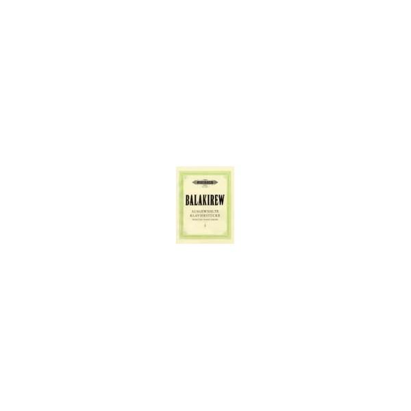Balakirev, Mily Alexeyevich - Selected Piano Pieces Vol.1