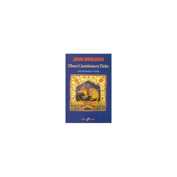 Woolrich, John - Three Cautionary Tales (soprano & piano)