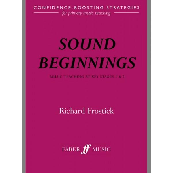 Frostick, Richard - Sound Beginnings: Music teaching KS 1&2