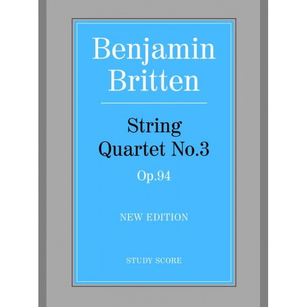Britten, Benjamin - String Quartet No.3 (score) NEW EDITION