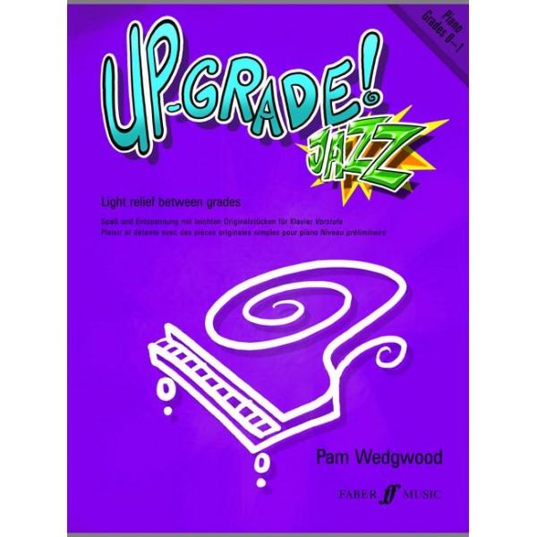 Wedgwood, Pam - Up-Grade Jazz! Piano Grades 0-1