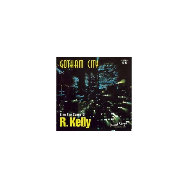 Gotham City: You Sing the Hits Of R. Kelly