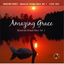 Amazing Grace: Hymns for Female Voice, Vol. 1