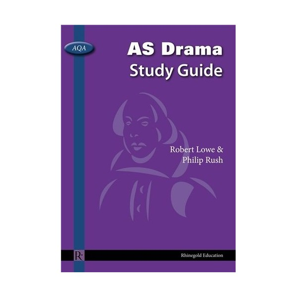 Robert Lowe/Phillip Rush: AQA AS Drama Study Guide