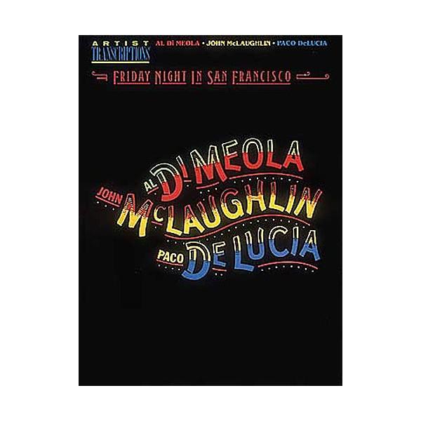 Al Di Meola, John McLaughlin, And Paco DeLuci: Friday Night In San Francisco Artist Transcriptions