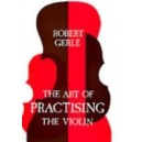 Gerle, Robert - The Art of Practising the Violin