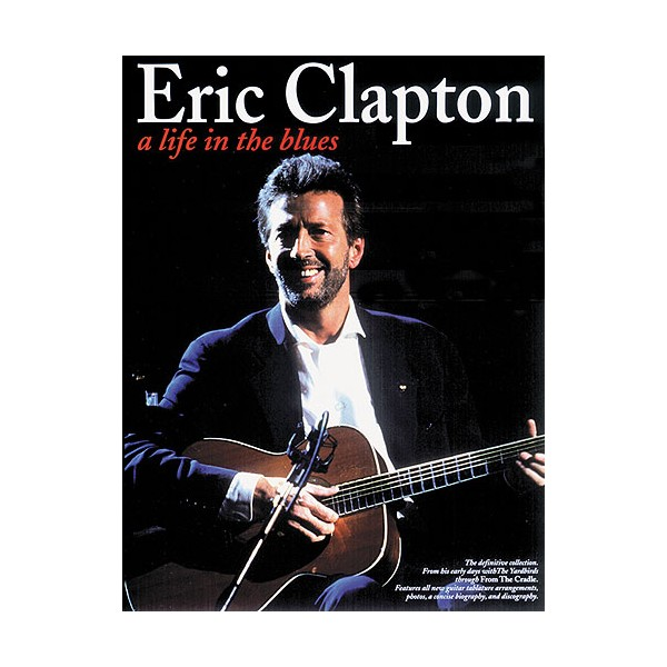 Eric Clapton: A Life In The Blues