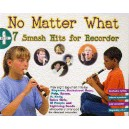 No Matter What +7 Smash Hits For Recorder