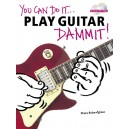 You Can Do It... Play Guitar Dammit!