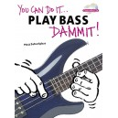 You Can Do It... Play Bass Dammit!