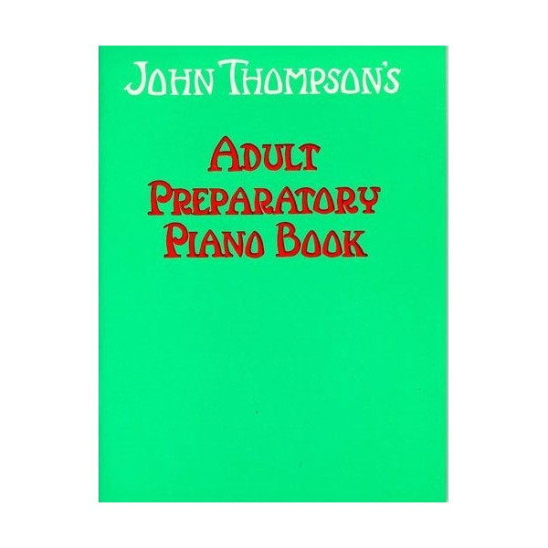John Thompsons Adult Piano Course Book One: Preparatory Book