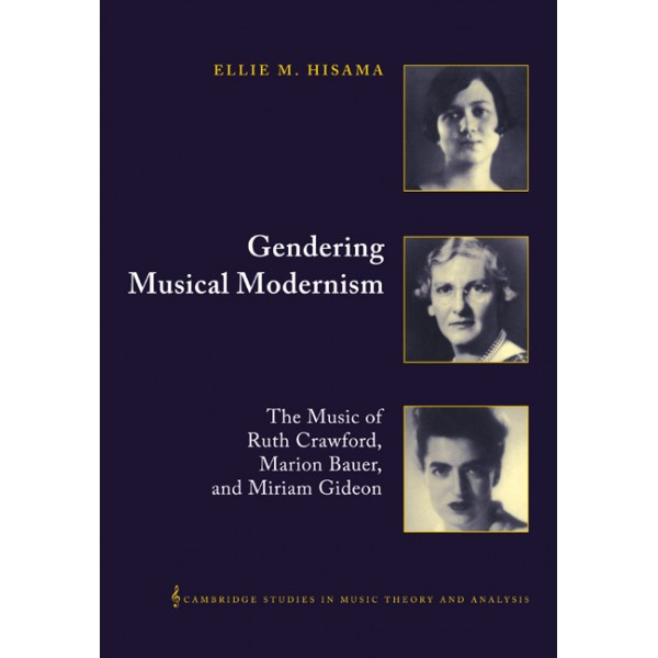 Gendering Musical Modernism - The Music of Ruth Crawford, Marion Bauer, and Miriam Gideon