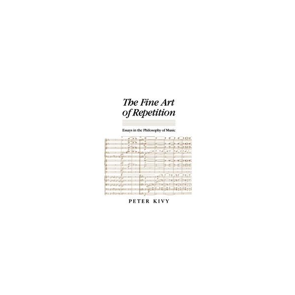 The Fine Art of Repetition - Essays in the Philosophy of Music