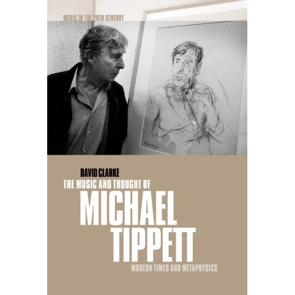 The Music and Thought of Michael Tippett - Modern Times and Metaphysics