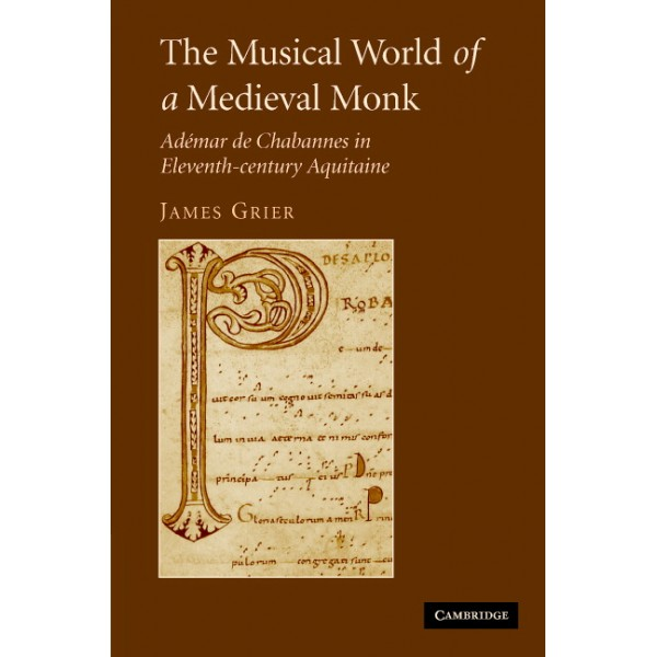 The Musical World of a Medieval Monk - Adémar de Chabannes in Eleventh-century Aquitaine