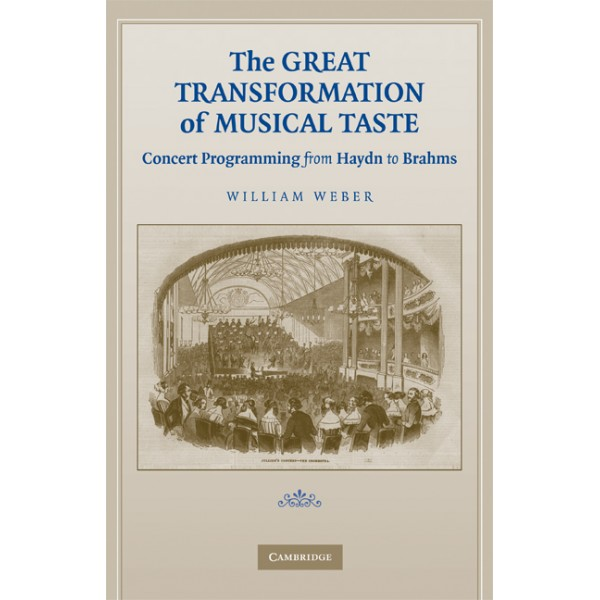The Great Transformation of Musical Taste - Concert Programming from Haydn to Brahms