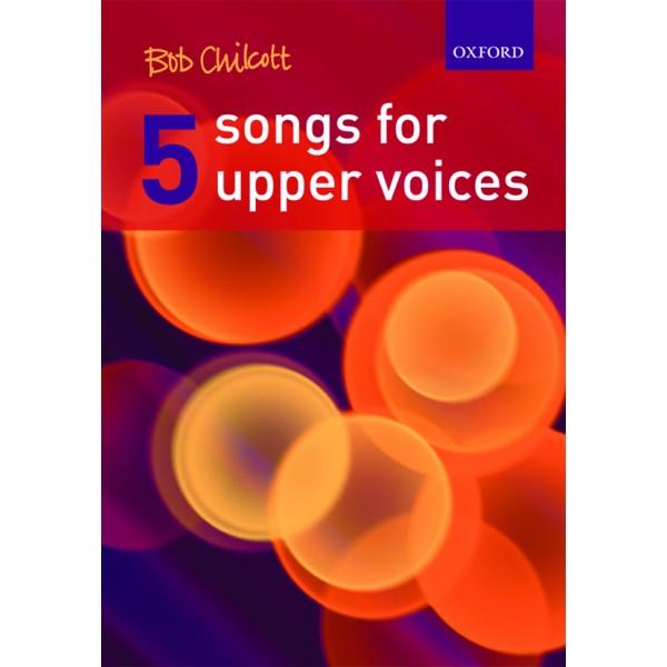 Five Songs for Upper Voices - Chilcott, Bob