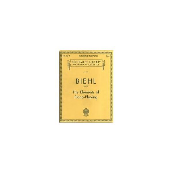 Albert Biehl: The Elements Of Piano Playing Op.30 - Biehl, Albert (Artist)