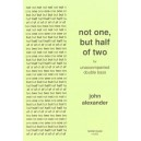 Not One But Half Of Two - John  Alexander