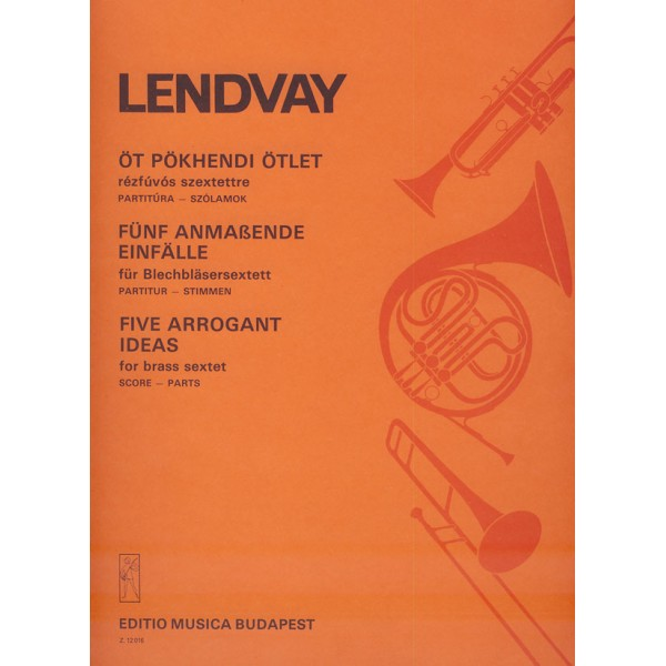 Lendvay Kamilló - Five Arrogant Ideas - for brass sextet