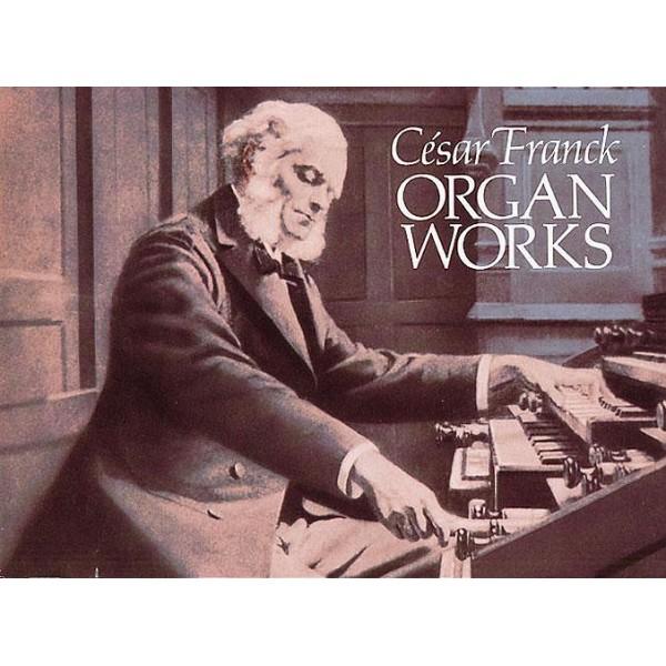 Cesar Franck: Organ Works - Franck, César (Artist)