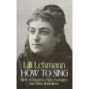 Lilli Lehmann: How To Sing - Lehmann, Lilli (Artist)